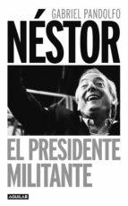 NÉSTOR. EL PRESIDENTE MILITANTE