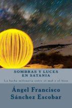 SOMBRAS Y LUCES EN SATANIA    (LA LUCHA MILENARIA ENTRE EL MAL Y EL BIEN) (ebook)