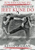 Jun Fan Gung Fu - Seeking the Path of Jeet Kune Do 2 (ebook)