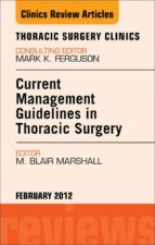 CURRENT MANAGEMENT GUIDELINES IN THORACIC SURGERY,  AN ISSUE OF THORACIC SURGERY CLINICS - E-BOOK