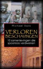 Verloren Beschavingen: 10 Samenlevingen Die Spoorloos Verdwenen (ebook)