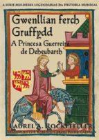 Gwenllian Ferch Gruffydd. A Princesa Guerreira De Deheubarth (ebook)