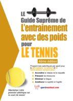 Le guide suprême de l'entrainement avec des poids pour le tennis (ebook)
