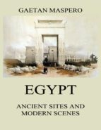 EGYPT: ANCIENT SITES AND MODERN SCENES