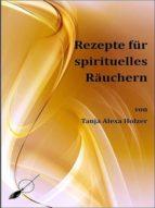 REZEPTE FÜR SPIRITUELLES RÄUCHERN