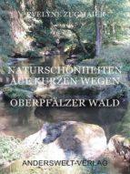Naturschönheiten auf kurzen Wegen - Oberpfälzer Wald (ebook)
