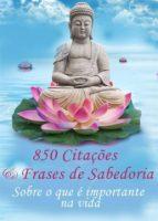 850 Citações e Frases de Sabedoria - Sobre o que é importante na vida -Pensamentos, provérbios, aforismos (Edição ilustrada) (ebook)