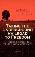 Taking the Underground Railroad to Freedom – Selected True Stories from Former Slaves & Abolitionists (Illustrated) (ebook)