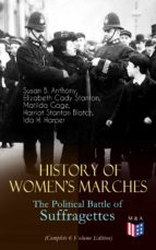 History of Women's Marches – The Political Battle of Suffragettes (Complete 6 Volume Edition) (ebook)