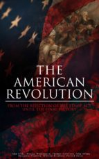 THE AMERICAN REVOLUTION: FROM THE REJECTION OF THE STAMP ACT UNTIL THE FINAL VICTORY