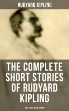 THE COMPLETE SHORT STORIES OF RUDYARD KIPLING: 440+ Tales in OneEdition (With Original Illustrations) (ebook)