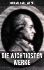 Die wichtigsten Werke von Johann Karl Wezel (ebook)