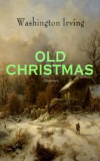 OLD CHRISTMAS (Illustrated) (ebook)