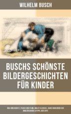 Buschs schönste Bildergeschichten für Kinder: Max und Moritz, Plisch und Plum, Maler Klecksel, Hans Huckebein der Unglücksrabe & Fipps, der Affe (ebook)