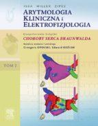 Arytmologia kliniczna i elektrofizjologia. Tom 2 (uzupełnienie książki Choroby serca Braunwalda) (ebook)