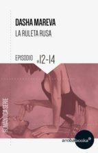 La Ruleta Rusa. Episodios 12 a 14 (ebook)