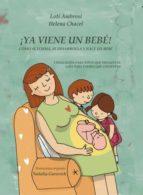 ¡YA VIENE UN BEBÉ! Cómo se forma, se desarrolla y nace un bebé. Explicación para niños que preguntan, guía para padres que responden (Versión para España) (ebook)