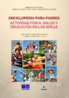 ENCICLOPEDIA PARA PADRES, SOBRE ACTIVIDAD FÍSICA, SALUD Y EDUCACIÓN EN LOS NIÑ@S (ebook)