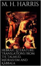 Hebraic Literature: Translations from the Talmud, Midrashim and Kabbala