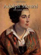 Adolph Menzel: 185 Colour Plates (ebook)