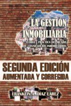 LA GESTIÓN INMOBILIARIA. TEORÍA Y PRÁCTICA DEL MUNDO DE LOS NEGOCIOS INMOBILIARIOS. SEGUNDA EDICIÓN AUMENTADA Y CORREGIDA (ebook)