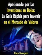 Apasionado Por Las Inversiones En Bolsa: La Guía Rápida Para Invertir En El Mercado De Valores