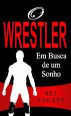 O Wrestler - Em Busca De Um Sonho (ebook)