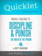 QUICKLET ON MICHEL FOUCAULT'S DISCIPLINE & PUNISH: THE BIRTH OF THE PRISON (CLIFFNOTES-LIKE SUMMARY)
