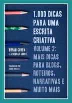 1.000 Dicas Para Uma Escrita Criativa, Volume 2: Mais Dicas Para Blogs, Roteiros, Narrativas E Muito Mais (ebook)