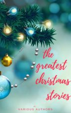 The Greatest Christmas Stories: 120+ Authors, 250+ Magical Christmas Stories (ebook)