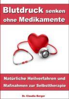Blutdruck senken ohne Medikamente – Natürliche Heilverfahren und Maßnahmen zur Selbsttherapie (ebook)
