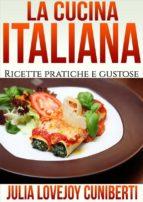 La Cucina Italiana - Ricette Pratiche e Gustose (ebook)