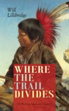 WHERE THE TRAIL DIVIDES (A Western Adventure Classic) (ebook)