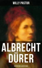 Albrecht Dürer - Vollständige Biografie mit Illustrationen (ebook)