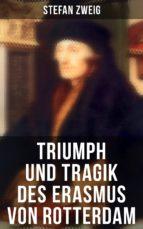 Triumph und Tragik des Erasmus von Rotterdam (Vollständige Ausgabe) (ebook)