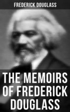 FREDERICK DOUGLASS: Narrative of the Life of Frederick Douglass, an American Slave & My Bondage and My Freedom (2 Memoirs in One Edition) (ebook)