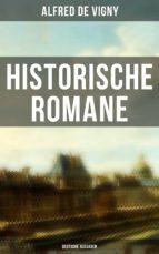 Historische Romane von Alfred de Vigny (Vollständige deutsche Ausgaben) (ebook)