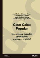Caso Caixa Popular. Una mosca, grandes dinosaurios y ahora ¡robots! (ebook)