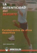 LA AUTENTICIDAD DEL DEPORTE. FUNDAMENTOS DE ÉTICA DEPORTIVA (ebook)