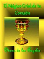 EL MÁGICO GRIAL DE TU CORAZÓN-EBOOK (ebook)