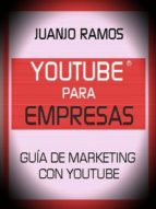 Youtube para empresas. Guía de Marketing con Youtube