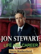 JON STEWART: LIFE AND CAREER