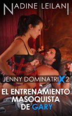 Jenny Dominatrix #2 : El Entrenamiento Masoquista De Gary (ebook)