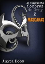 AS CINQUENTA SOMBRAS DE GREY 2 - MÁSCARAS