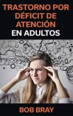 Trastorno Por Déficit De Atención En Adultos (ebook)