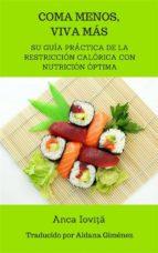 Coma Menos, Viva Más - Su Guía Práctica De La Restricción Calórica Con Nutrición Óptima (ebook)