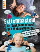 Extrembasteln für Stinkbombenleger und Weltraumpiloten (ebook)