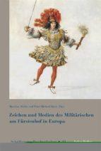 Zeichen und Medien des Militärischen am Fürstenhof im frühneuzeitlichen Europa (ebook)