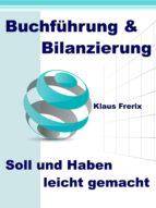 Buchführung & Bilanzierung - Soll und Haben leicht gemacht (ebook)