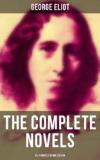 The Complete Novels of George Eliot - All 9 Novels in One Edition (ebook)